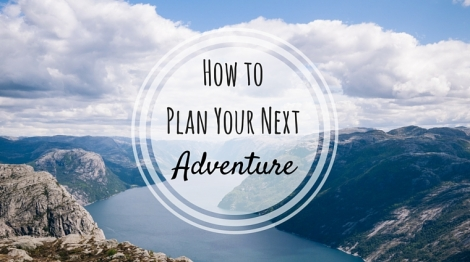 how-to-plan-your-next-adventure
